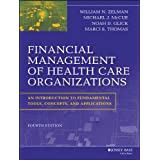 Financial Management of Health Care Organizations: An Introduction to Fundamental Tools, Concepts and Applications