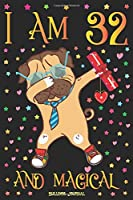 Bulldog Journal I am 32 and Magical: Cute Dog Journal for 32 Year Old Girls | Dabbing Pug Daughter Happy 32nd Birthday Notebook Diary | Mom Anniversary Gift Ideas for Her