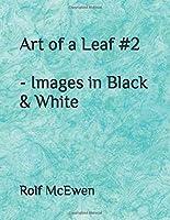 Art of a Leaf #2 - Images in Black & White