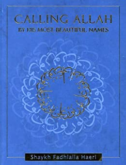 Calling Allah By His Most Beautiful Names by [Haeri, Shaykh Fadhlalla]