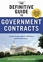 The Definitive Guide to Government Contracts: Everything You Need to Apply for and Win Federal and GSA Schedule Contracts (Winning Government Contracts)