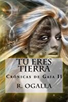 Tu eres Tierra (Cr?nicas De Gaia)