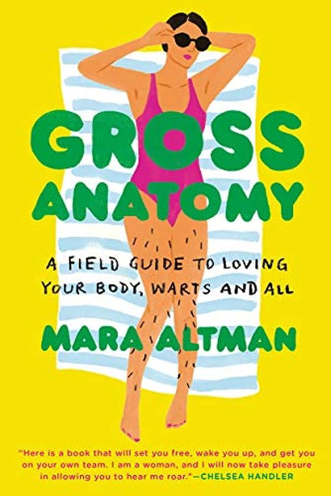 ボトル火山学散るGross Anatomy: A Field Guide to Loving Your Body, Warts and All