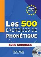LES 500 EXERCICES DE PHONETIQUE-B1/B2(+CORRIGES+CD)