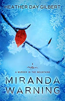 Miranda Warning (A Murder in the Mountains Book 1) by [Gilbert, Heather Day]