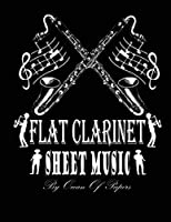 """Flat clarinet sheet music: for """"Flat clarinet"""" family  Blank sheet Music Journal for Flat clarinet Music tracks - 200 pages """"8.5x 11"""" inch"""