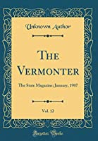 The Vermonter, Vol. 12: The State Magazine; January, 1907 (Classic Reprint)