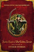 Robin Hood and the Golden Arrow and a World of Other Stories