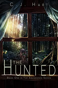 The Hunted (The Abandoned Series Book 1) by [Hart, C.J.]