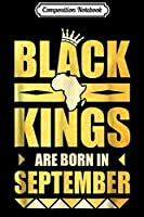 Composition Notebook: Black Kings Are Born In September Birthday Gif Journal/Notebook Blank Lined Ruled 6x9 100 Pages