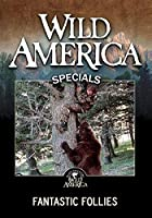 Wild America: Fantastic Follies