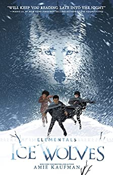 Ice Wolves (Elementals, Book 1) by [Kaufman, Amie]