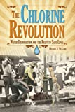 The Chlorine Revolution: Water Disinfection and the Fight to Save Lives (English Edition)