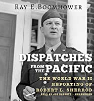 Dispatches from the Pacific: The World War II Reporting of Robert L. Sherrod [並行輸入品]
