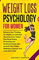 Weight Loss Psychology for Women: Reframe Your Thinking for Weight Loss and Start Slimming Down Today! Stop Binge Eating, Overeating and Emotional Eating with Motivation Hacks, Mini Habits, Meditation (Weight Loss for women)