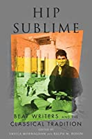 Hip Sublime: Beat Writers and the Classical Tradition (Classical Memories/Modern Identitie)