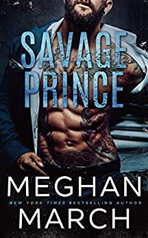 Savage Prince: An Anti-Heroes Collection Novel (Savage Trilogy Book 1) by [March, Meghan]