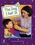 The Day I Felt Ill (Literacy Land)
