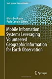 Mobile Information Systems Leveraging Volunteered Geographic Information for Earth Observation (Earth Systems Data and Models)