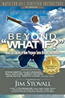 "Beyond ""What If?"": Real Life Stories of How Purpose Turns Dreams Into Reality"