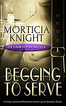 Begging to Serve (The Hampton Road Club Book 5) by [Knight, Morticia]