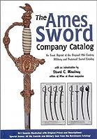 The Ames Sword Company Catalog: An Exact Reprint of the Original 19th Century Military and Fraternal Sword Catalog [並行輸入品]