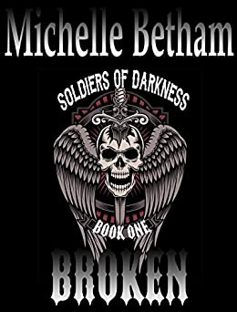 Broken (Soldiers of Darkness MC Book 1) by [Betham, Michelle]