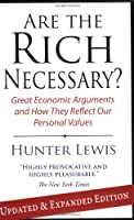 Are the Rich Necessary?: Great Economic Arguments and How They Reflect Our Personal Values
