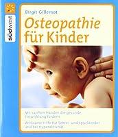 Osteopathie fuer Kinder: Mit sanften Haenden die gesunde Entwicklung foerdern. Wirksame Hilfe fuer Schrei- und Spuckkinder und bei Hyperaktivitaet
