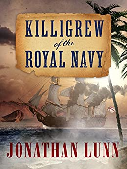 Killigrew of the Royal Navy (Kit Killigrew Naval Adventures Book 1) by [Lunn, Jonathan]