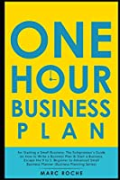 The One Hour Business Plan for Starting a Small Business: The Solopreneur's Guide on How to Write a Business Plan & Start a Business. Escape the 9 to 5. Beginner to Advanced Small Business Planner (Business Planning Series)