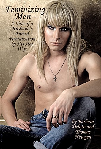 Feminizing Men - A Tale of a Husband's Forced Feminization by His Hot Wife (English Edition)