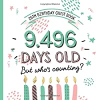 26th Birthday Guest Book: Funny 26th Birthday Decorations & Keepsake Memory & Fun Birthday Gifts for men and women - 26 Years - Decor Guestbook with beautiful pages for Wishes and Photos of Guests