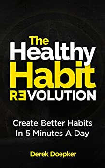 The Healthy Habit Revolution: The Step by Step Blueprint to Create Better Habits in 5 Minutes a Day by [Doepker, Derek]
