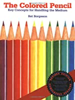 The Colored Pencil: Key Concepts for Handling the Medium, Revised Edition (Practical Art Books)