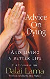 Advice on Dying And Living a Better Life by Dalai Lama XIV ( Author ) ON May-06-2004 Paperback
