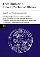 The Chronicle of Pseudo-Zachariah Rhetor: Church and War in Late Antiquity (Translated Texts for Historians)