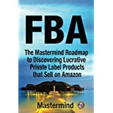 FbA: The Mastermind Roadmap to Discovering Lucrative Private Label Products that Sell on Amazon FBA: 1