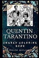 Quentin Tarantino Snarky Coloring Book: An American Filmmaker and Actor. (Quentin Tarantino Snarky Coloring Books)