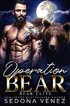 Operation Bear: Bear Shifter Alpha Warrior Fated Mates Romance (Bear Elite Book 1) by [Venez, Sedona]