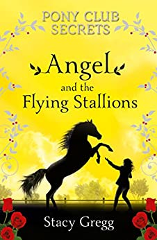 Angel and the Flying Stallions (Pony Club Secrets, Book 10) by [Gregg, Stacy]