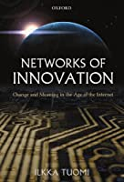 Networks of Innovation: Change And Meaning in the Age of the Internet