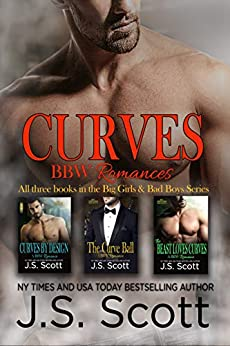 The Curves Collection Big Girls And Bad Boys: The Curve Ball, The Beast Loves Curves, Curves By Design (BBW Romance Collection) by [Scott, J. S.]