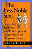 The Less Noble Sex: Scientific, Religious, and Philosophical Conceptions of Woman's Nature (Race, Gender, and Science)