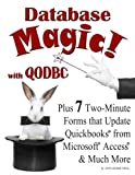Database Magic! With Qodbc: Plus 7 Two-minute Forms That Update Quickbooks from Microsoft Access & Much More