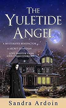 The Yuletide Angel: A mysterious benefactor ... a secret guardian ... and a love sweeter than grace. by [Ardoin, Sandra]
