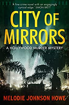 City of Mirrors: A Hollywood Murder Mystery by [Howe, Melodie Johnson]