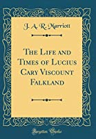 The Life and Times of Lucius Cary Viscount Falkland (Classic Reprint)