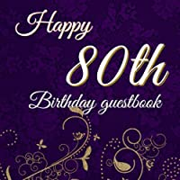 Happy 80th Birthday Guest Book: Volume 24 : Elegant Guest Book for 80th Birthday Party Message Log Memory Guest Signing and Message Book Large Square Format