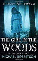 The Girl in the Woods: A Ghost's Story (Off-Kilter Tales)
